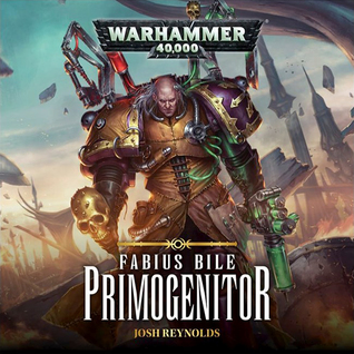 Review Blog – Fabius Bile: Primogenitor by Joshua Reynolds